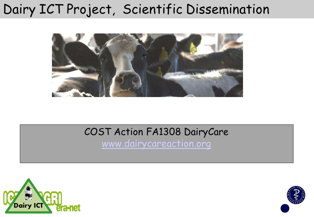 Dairy ICT Project, Scientific Dissemination COST Action FA1308 DairyCare www.dairycareaction.org