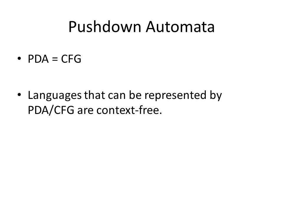 Pushdown Automata PDA = CFG Languages that can be represented by PDA/CFG are context-free.