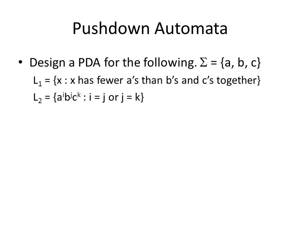 Pushdown Automata Design a PDA for the following.