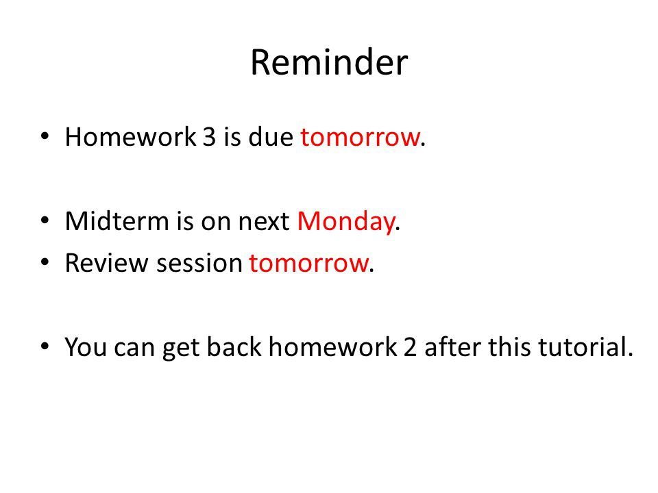 Reminder Homework 3 is due tomorrow.Midterm is on next Monday.