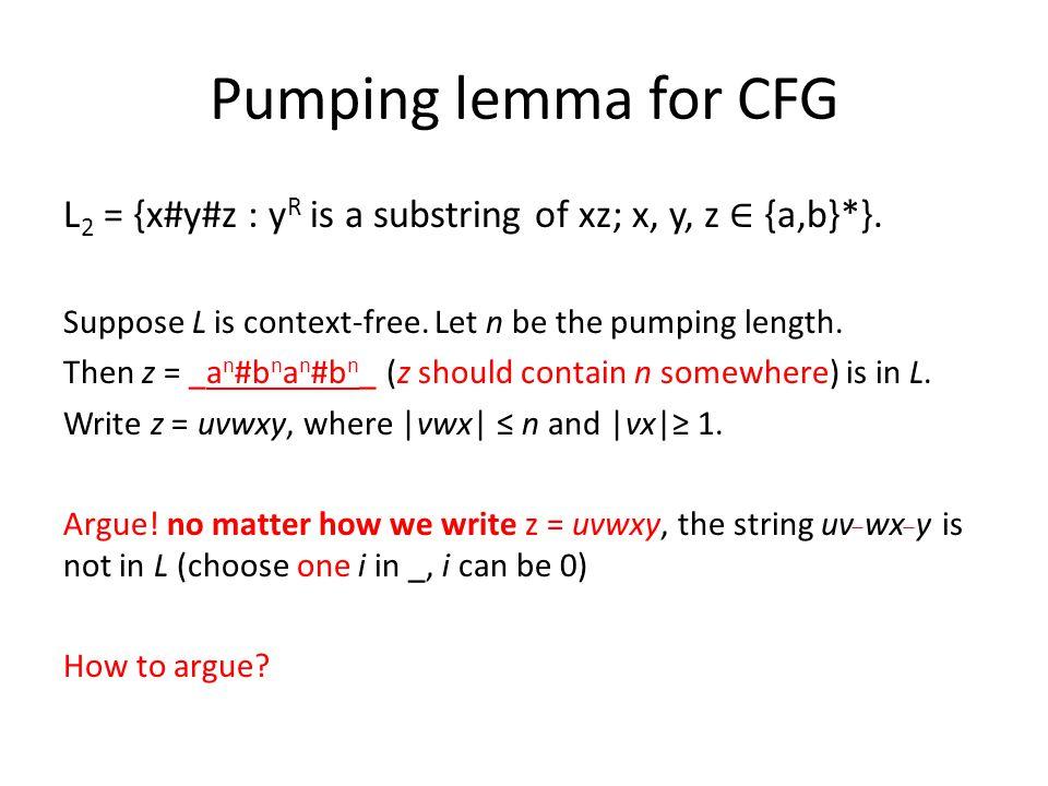 Pumping lemma for CFG L 2 = {x#y#z : y R is a substring of xz; x, y, z ∈ {a,b}*}.