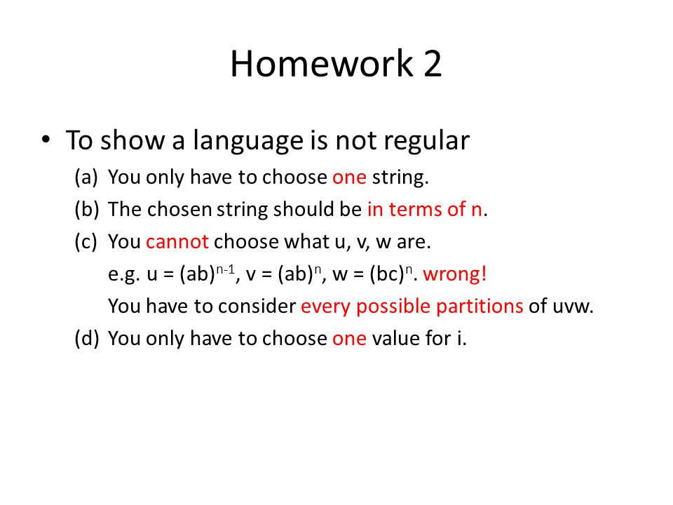 Homework 2 To show a language is not regular (a)You only have to choose one string.