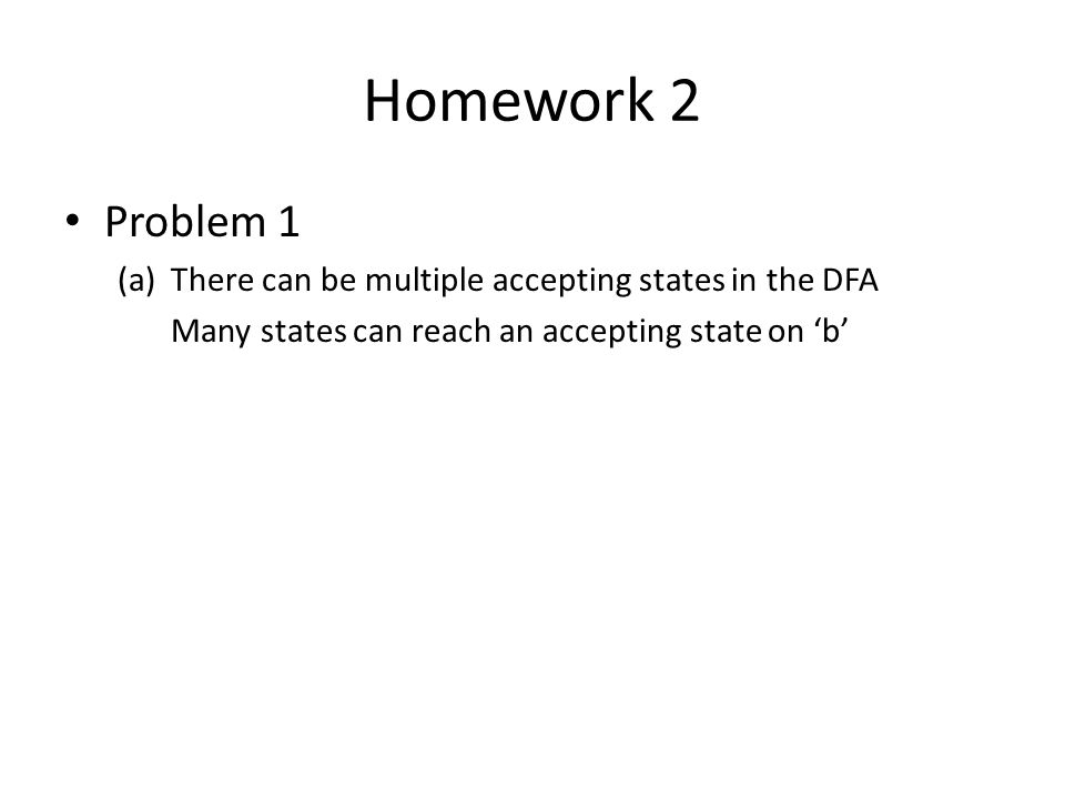 Homework 2 Problem 1 (a)There can be multiple accepting states in the DFA Many states can reach an accepting state on 'b'