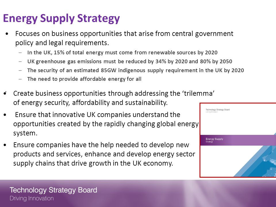Key Energy Team focus 2011-2015: Sustainable energy through affordable and secure sources of supply Integrate future demand and energy supply into a flexible, secure and resilient energy system Reduce emissions at point of use We will run targeted investments in these areas