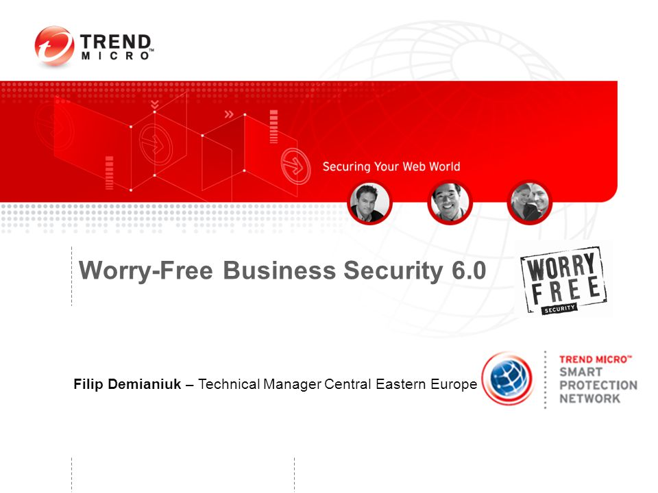 Worry-Free Business Security 6.0 Filip Demianiuk – Technical Manager Central Eastern Europe Monday, April 13, 2015