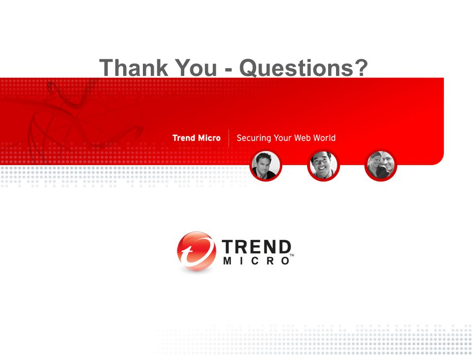Copyright 2007 - Trend Micro Inc. 4/13/2015 31 Classification Thank You - Questions?