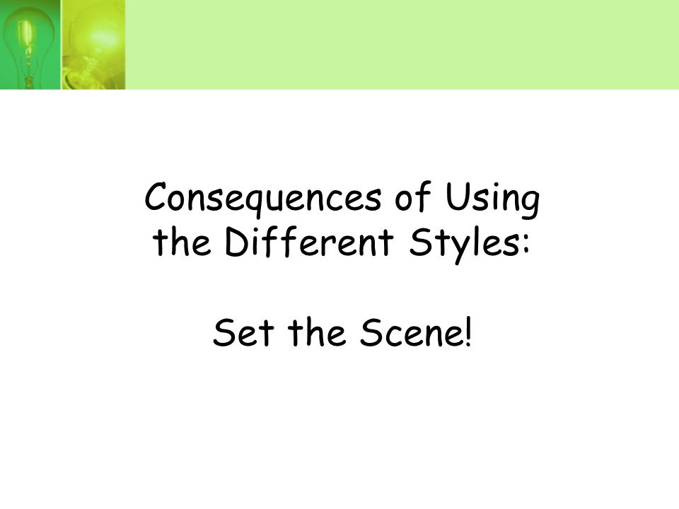 Consequences of Using the Different Styles: Set the Scene!
