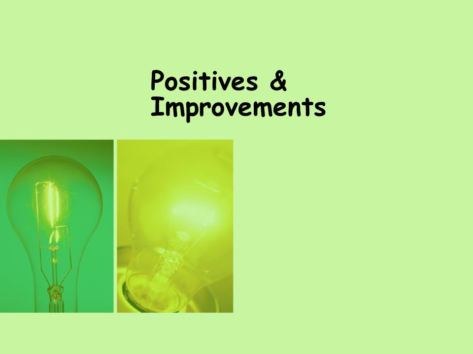 Positives & Improvements
