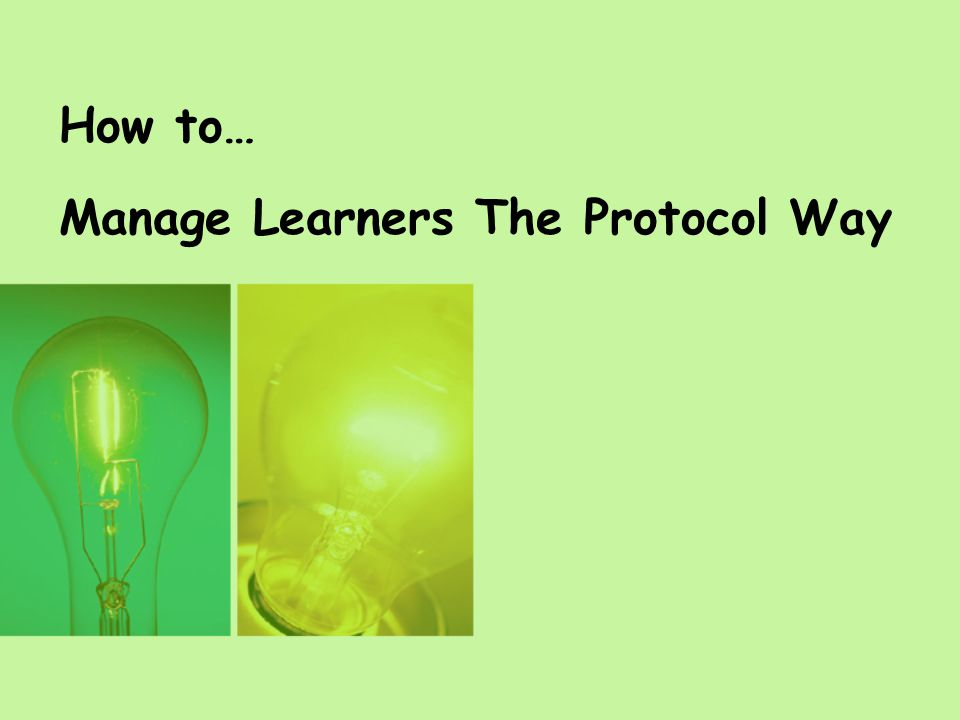 How to… Manage Learners The Protocol Way