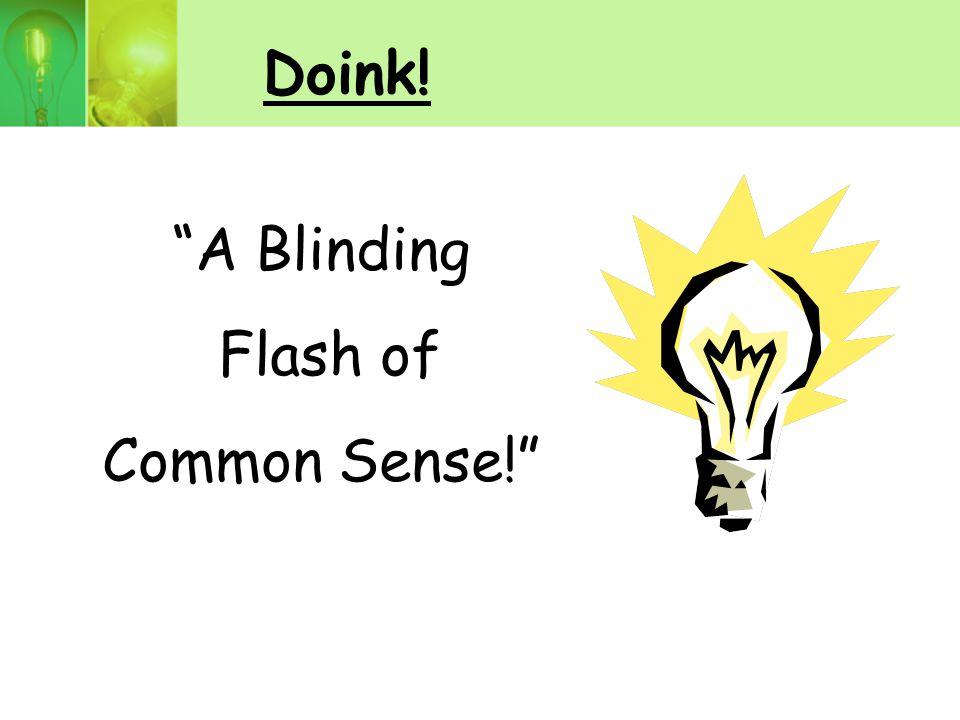 Doink! A Blinding Flash of Common Sense!