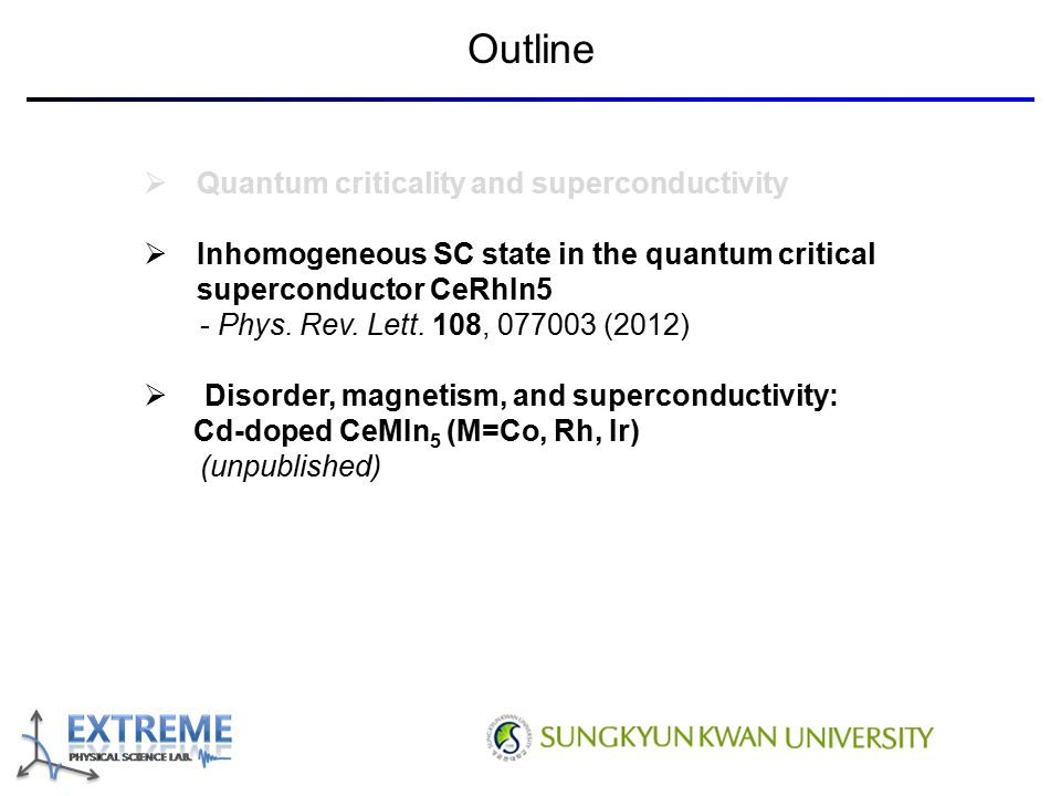 Outline  Quantum criticality and superconductivity  Inhomogeneous SC state in the quantum critical superconductor CeRhIn5 - Phys. Rev. Lett. 108, 07