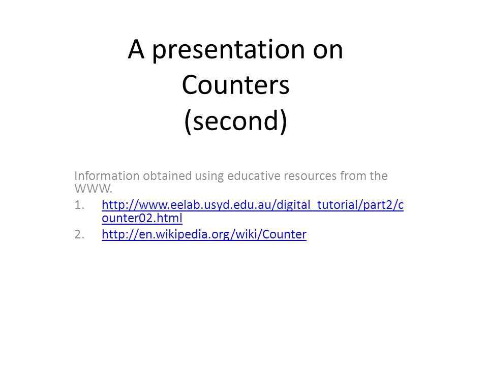 A presentation on Counters (second) Information obtained using educative resources from the WWW. 1.http://www.eelab.usyd.edu.au/digital_tutorial/part2
