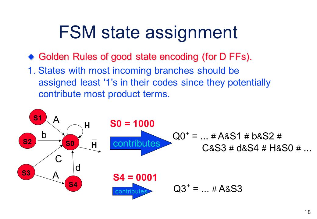 17 FSM state assignment by heuristics (educated guess)  How does the next state and output logic depend on the codes assigned to the states .
