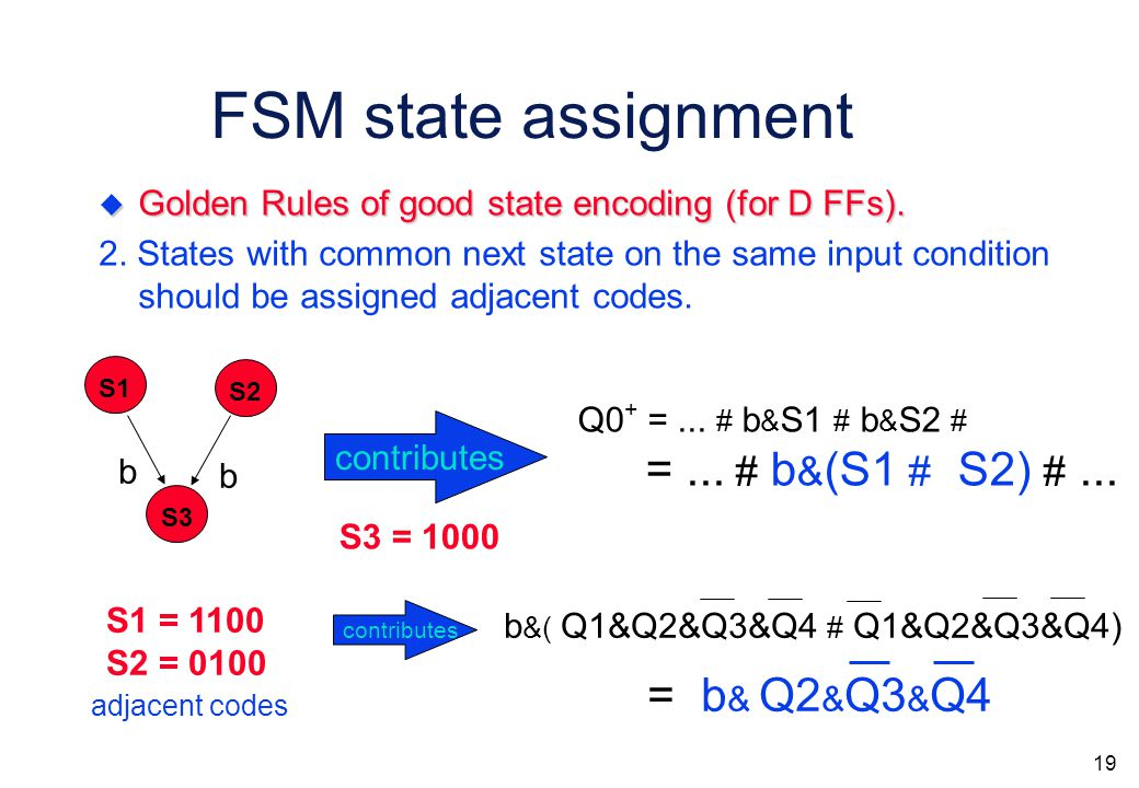 18 FSM state assignment  Golden Rules of good state encoding (for D FFs).