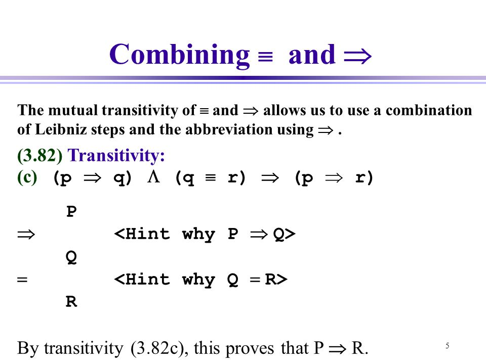 5 Combining  and  The mutual transitivity of  and  allows us to use a combination of Leibniz steps and the abbreviation using .