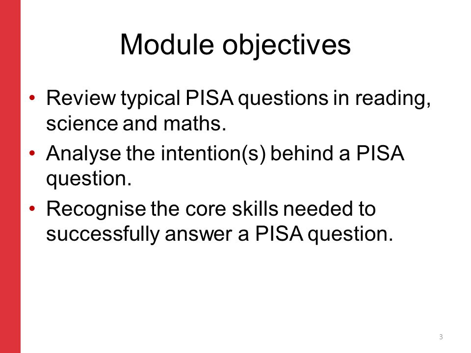 Corporate slide master With guidelines for corporate presentations Module objectives Review typical PISA questions in reading, science and maths.
