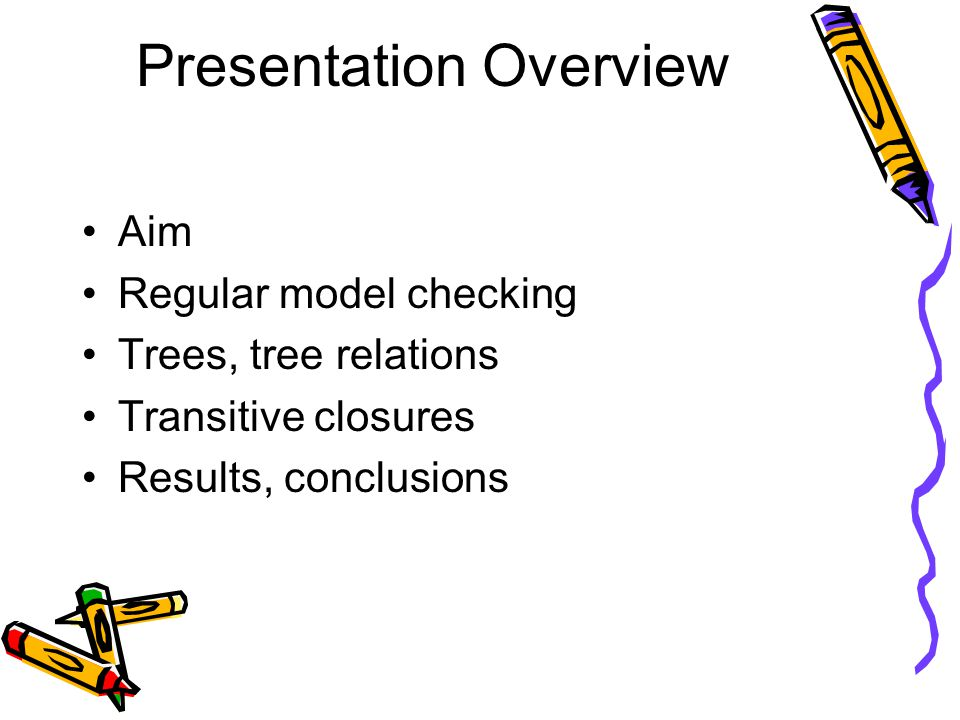 Presentation Overview Aim Regular model checking Trees, tree relations Transitive closures Results, conclusions