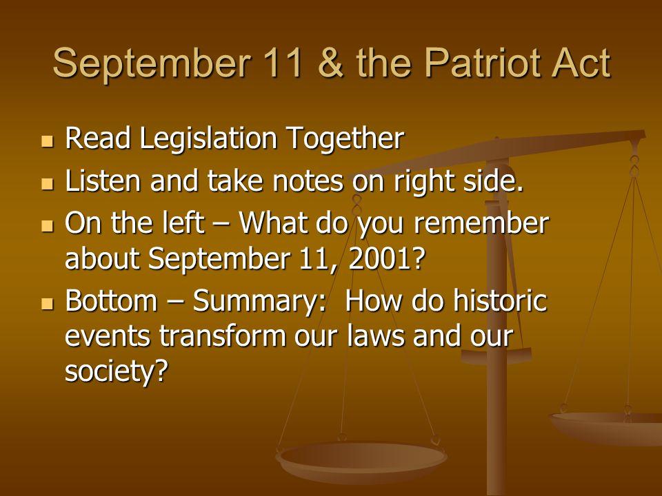 September 11 & the Patriot Act Read Legislation Together Read Legislation Together Listen and take notes on right side. Listen and take notes on right