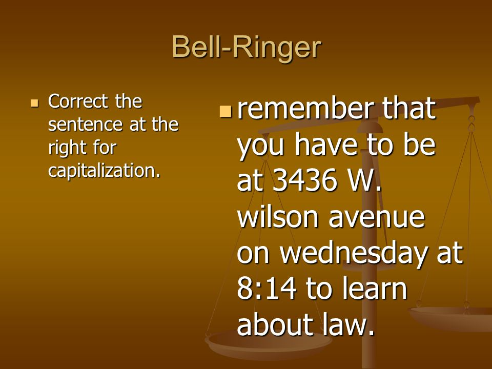 Bell-Ringer Correct the sentence at the right for capitalization. Correct the sentence at the right for capitalization. remember that you have to be a