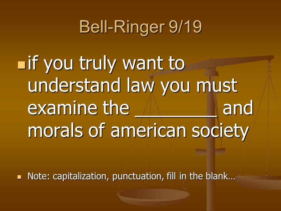Bell-Ringer 9/19 if you truly want to understand law you must examine the ________ and morals of american society if you truly want to understand law