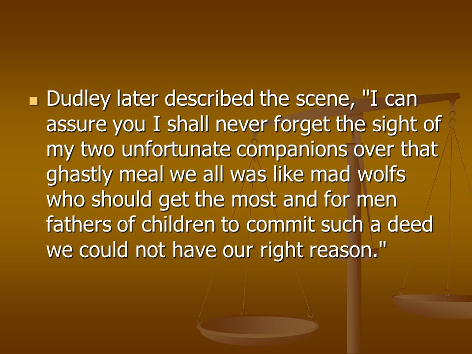 Dudley later described the scene,