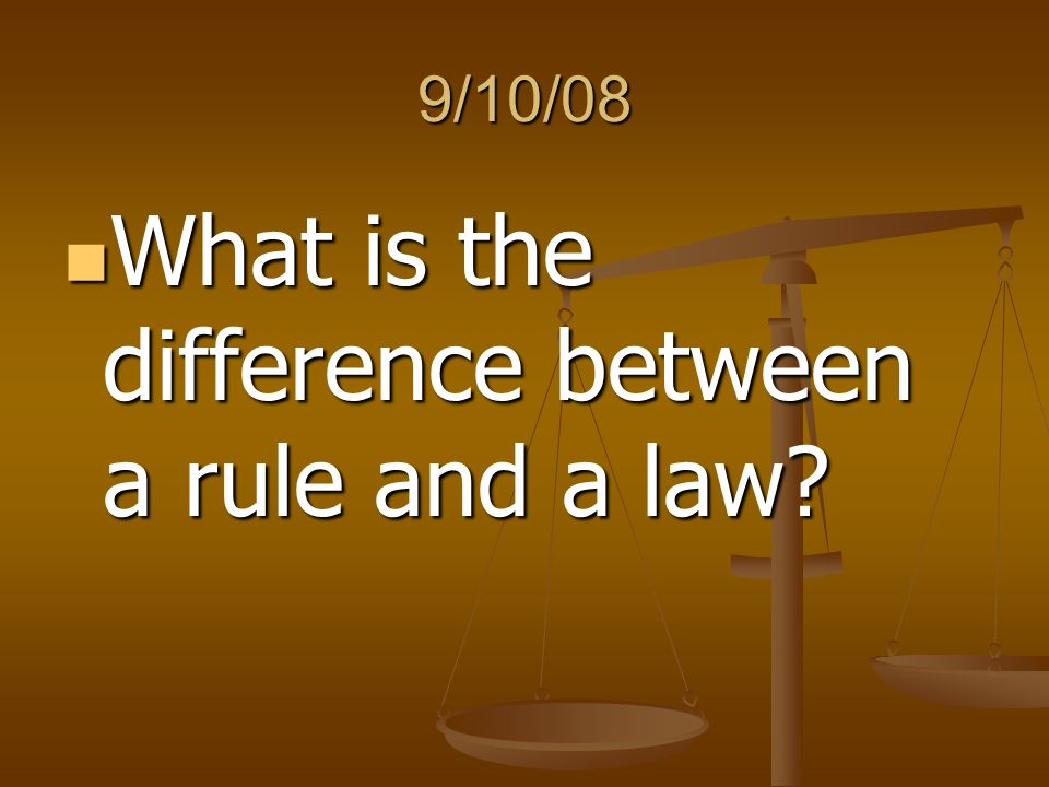 9/10/08 What is the difference between a rule and a law? What is the difference between a rule and a law?