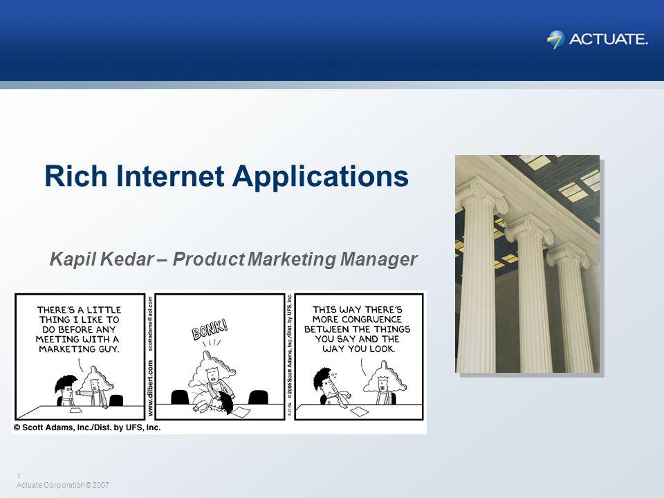 1 Actuate Corporation © 2007 Rich Internet Applications Kapil Kedar – Product Marketing Manager
