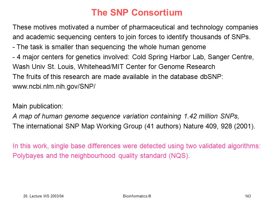 26. Lecture WS 2003/04Bioinformatics III143 The SNP Consortium These motives motivated a number of pharmaceutical and technology companies and academi