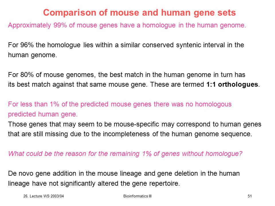 26. Lecture WS 2003/04Bioinformatics III51 Comparison of mouse and human gene sets Approximately 99% of mouse genes have a homologue in the human geno