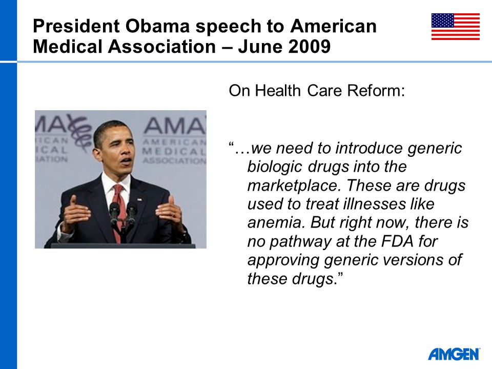 """President Obama speech to American Medical Association – June 2009 On Health Care Reform: """"…we need to introduce generic biologic drugs into the marke"""