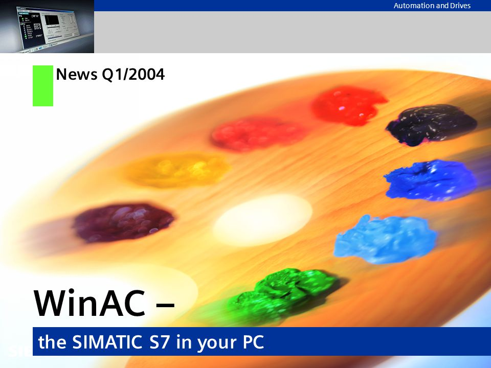 Automation and Drives WinAC – the SIMATIC S7 in your PC News Q1/2004