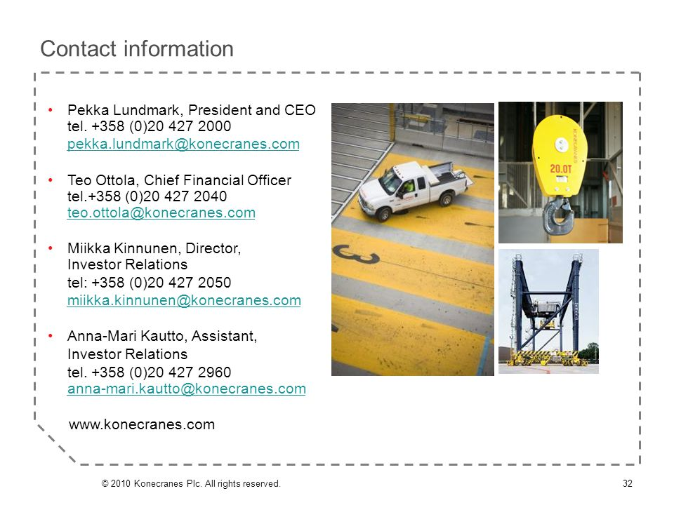 Contact information Pekka Lundmark, President and CEO tel. +358 (0)20 427 2000 pekka.lundmark@konecranes.com Teo Ottola, Chief Financial Officer tel.+