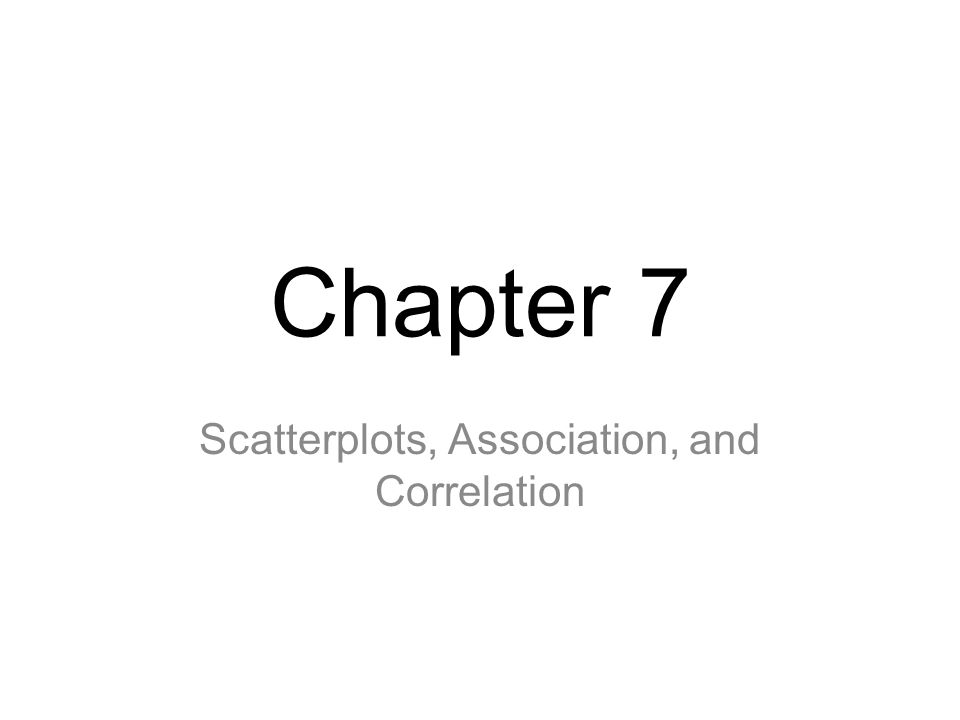 Chapter 7 Scatterplots, Association, and Correlation