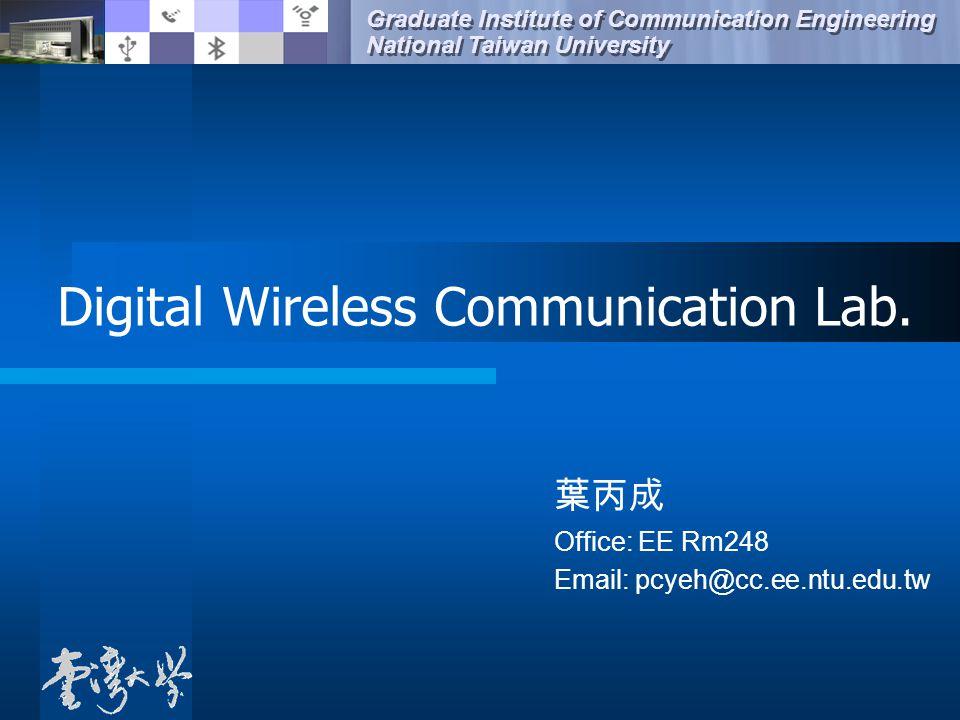 Graduate Institute of Communication Engineering National Taiwan University Graduate Institute of Communication Engineering National Taiwan University Digital Wireless Communication Lab.