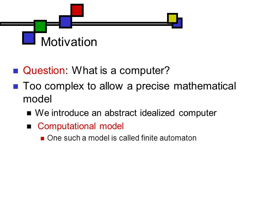 Motivation Question: What is a computer.