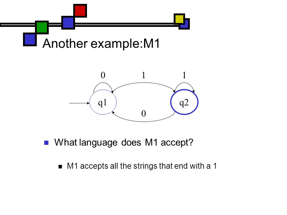 Another example:M1 What language does M1 accept.