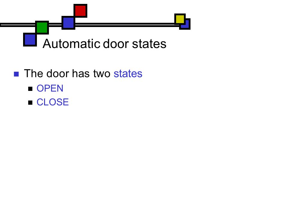 Automatic door states The door has two states OPEN CLOSE