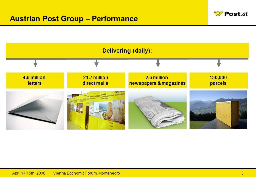 Vienna Economic Forum, MontenegroApril 14/15th, 20083 Austrian Post Group – Performance Delivering (daily): 4.6 million letters 21.7 million direct mails 2.6 million newspapers & magazines 130,000 parcels