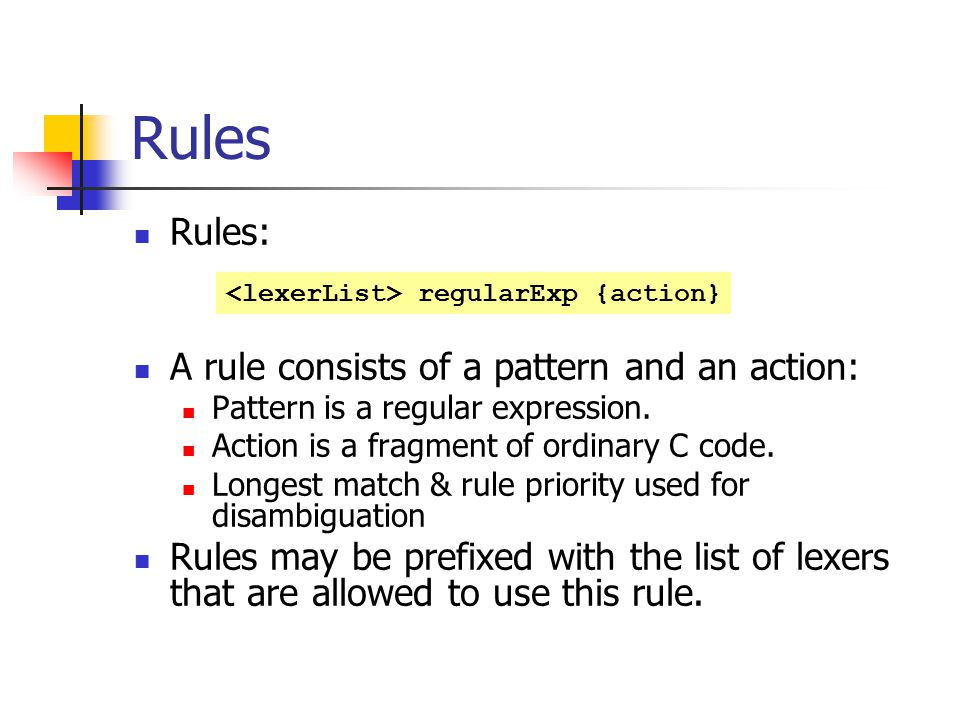 Rules Rules: A rule consists of a pattern and an action: Pattern is a regular expression.