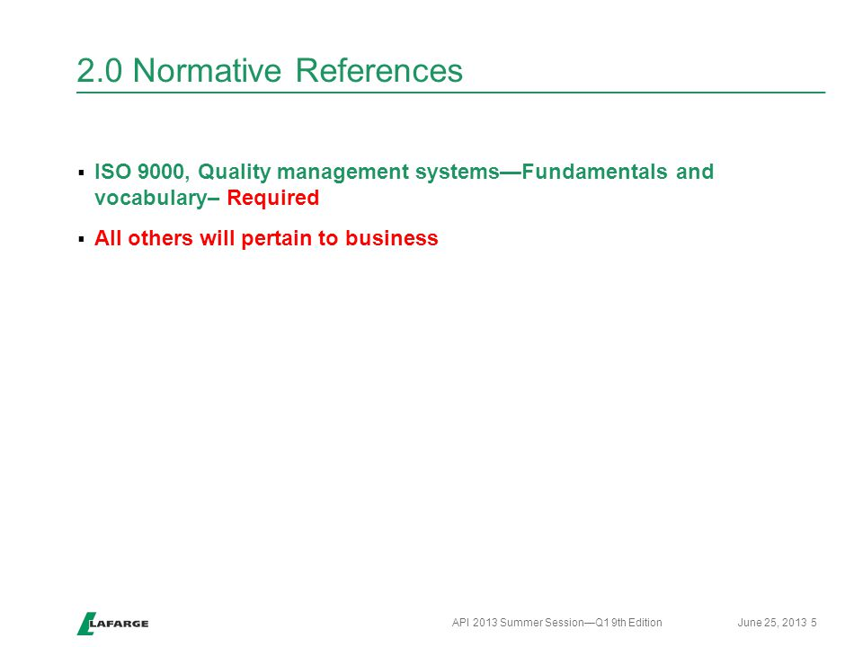 2.0 Normative References  ISO 9000, Quality management systems—Fundamentals and vocabulary– Required  All others will pertain to business 5 API 2013
