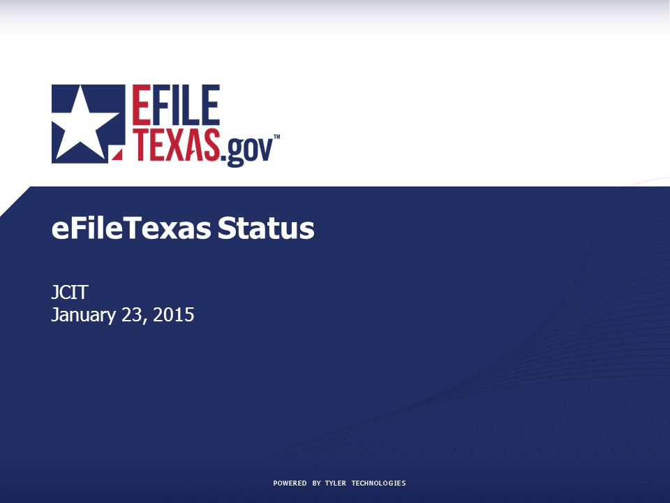 POWERED BY TYLER TECHNOLOGIES eFileTexas Status JCIT January 23, 2015