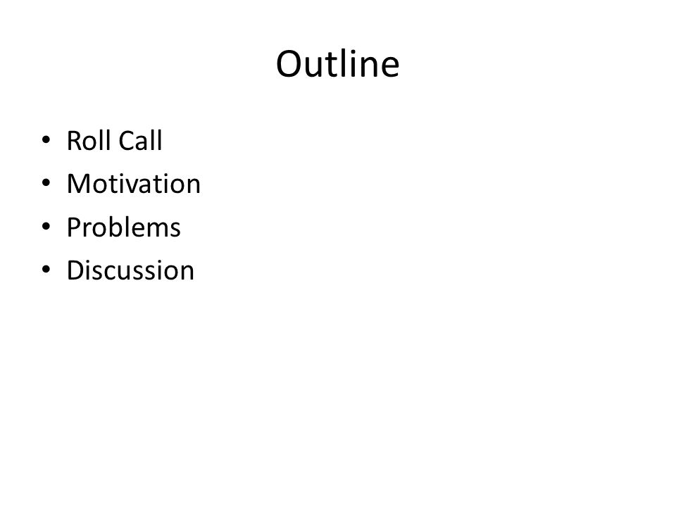 Outline Roll Call Motivation Problems Discussion