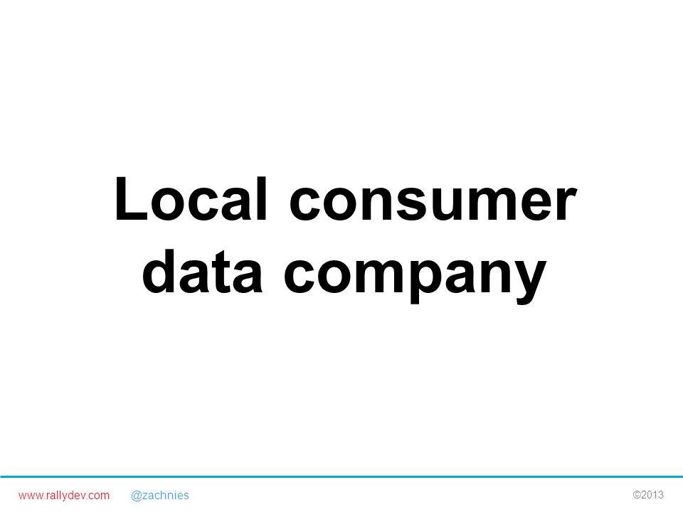 www.rallydev.com @zachnies ©2013 Local consumer data company
