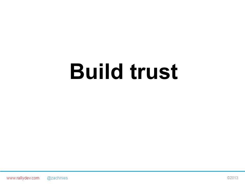 www.rallydev.com @zachnies ©2013 Build trust