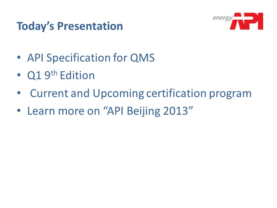 """Today's Presentation API Specification for QMS Q1 9 th Edition Current and Upcoming certification program Learn more on """"API Beijing 2013"""""""