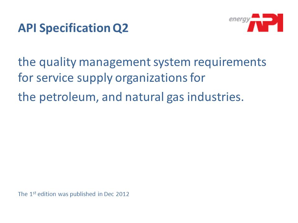 API Specification Q2 the quality management system requirements for service supply organizations for the petroleum, and natural gas industries. The 1