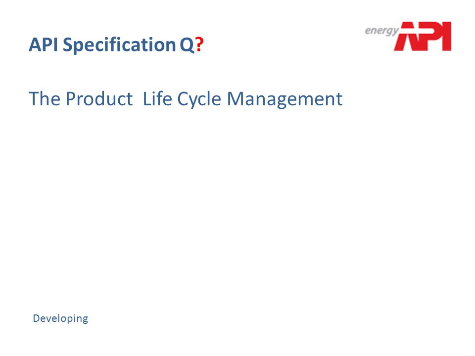 API Specification Q? The Product Life Cycle Management Developing