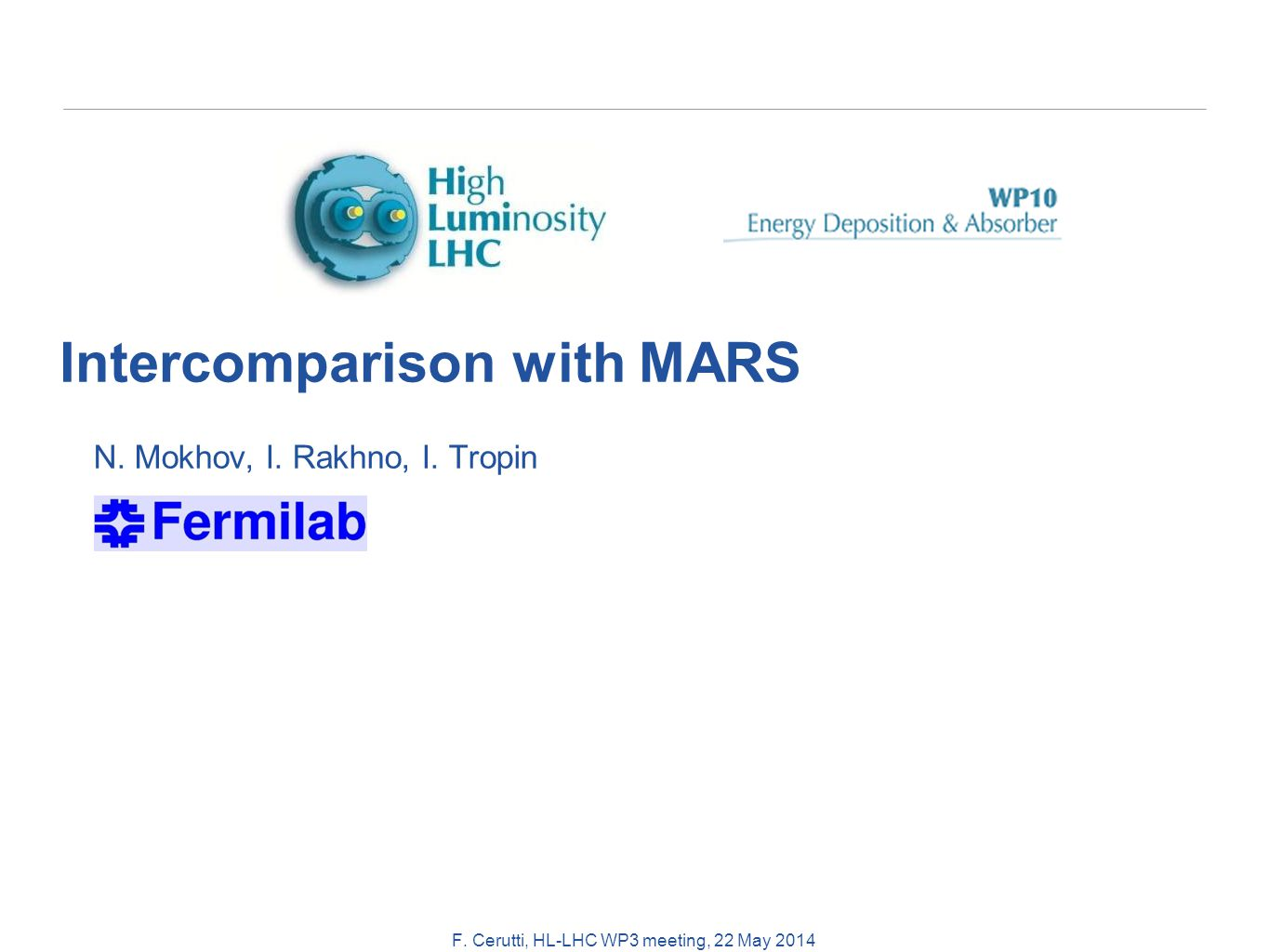 F. Cerutti, HL-LHC WP3 meeting, 22 May 2014 Intercomparison with MARS N. Mokhov, I. Rakhno, I. Tropin