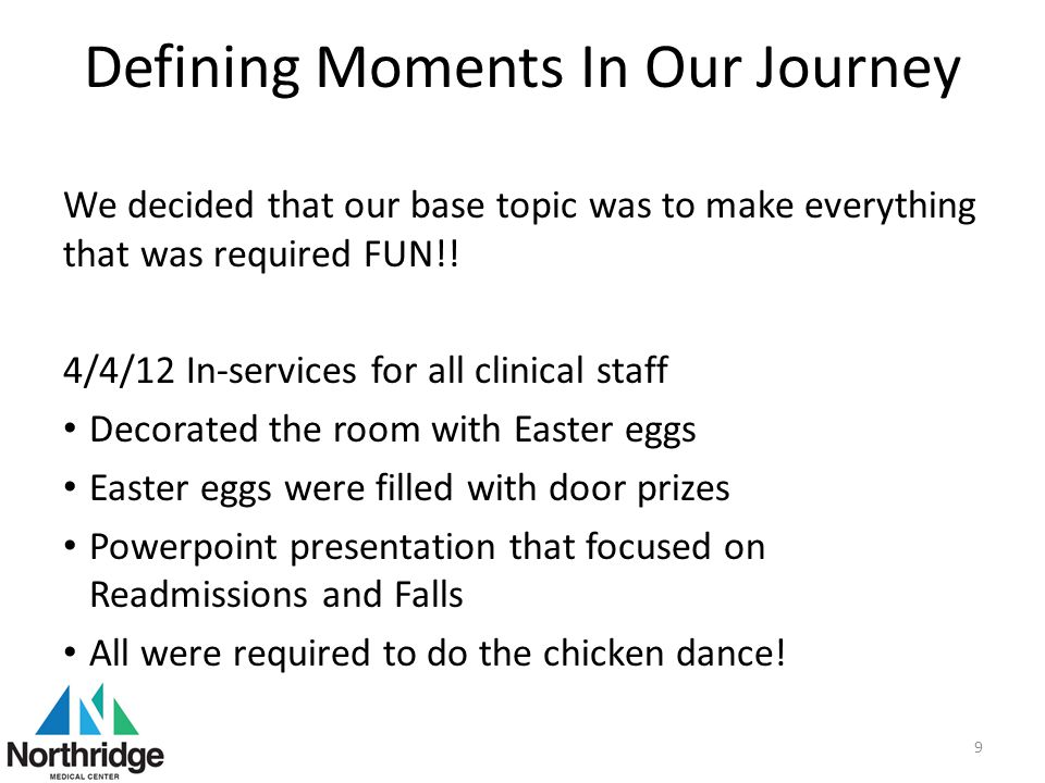 Defining Moments In Our Journey We decided that our base topic was to make everything that was required FUN!! 4/4/12 In-services for all clinical staf