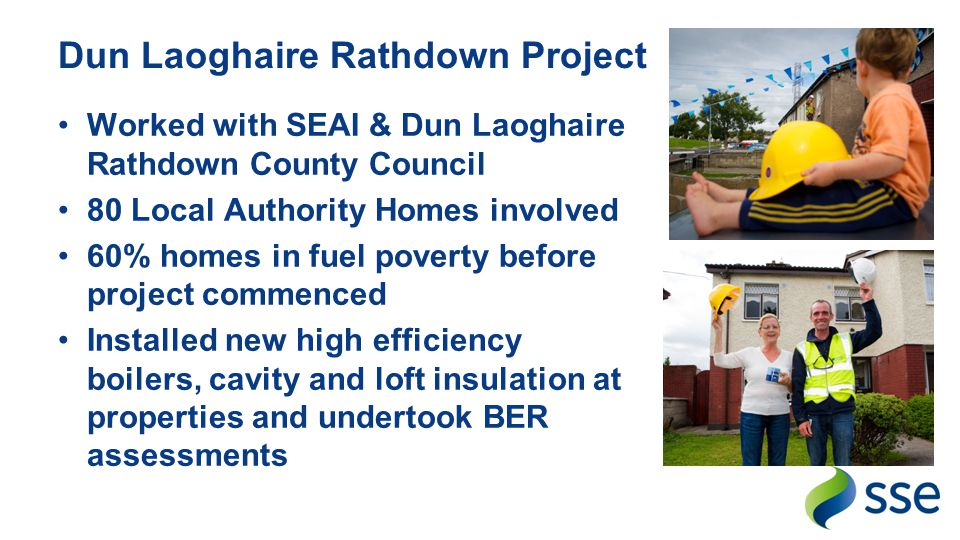 Dun Laoghaire Rathdown Project Worked with SEAI & Dun Laoghaire Rathdown County Council 80 Local Authority Homes involved 60% homes in fuel poverty be